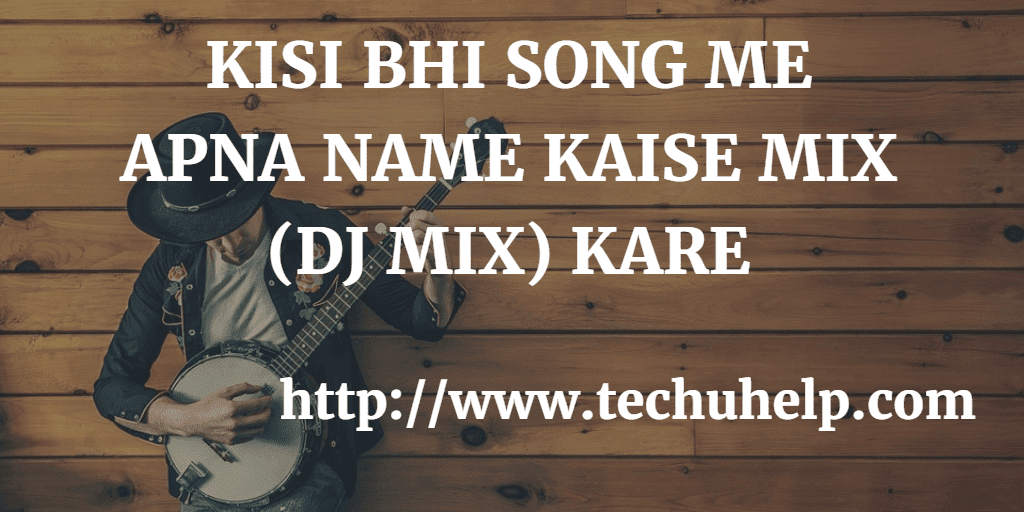 KISI BHI SONG ME APNA NAME KAISE MIX (DJ MIX) KARE